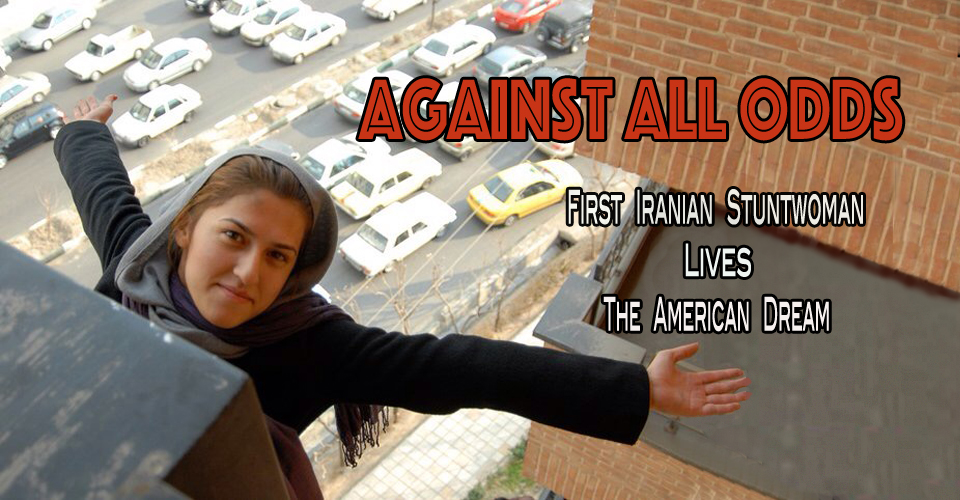 AGAINST ALL ODDS – First Iranian Stuntwoman Lives the American Dream